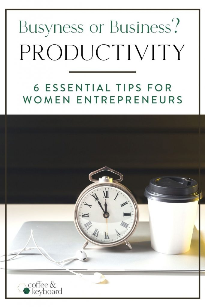 (text) Busyness or Business? PRODUCTIVITY: 6 essential tips for women entrepreneurs with image of clock, coffee, and laptop